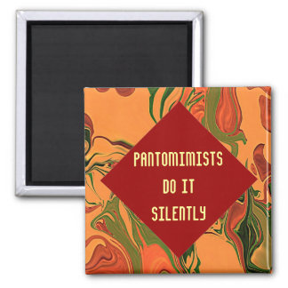 Pantomimists do it silently 2 inch square magnet