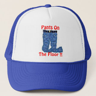 Pants On The Floor !! Trucker Hat