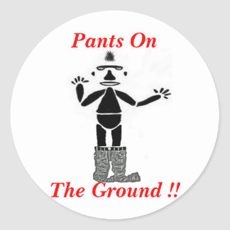Pants On The Ground !! Classic Round Sticker