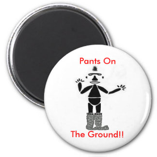 Pants On The Ground !! Magnet