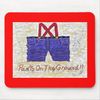 Pants On The Ground !! Mouse Pad