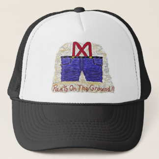 Pants On The Ground !! Trucker Hat