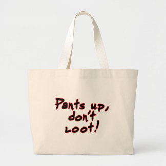 Pants up, don't loot! large tote bag