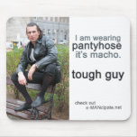 Pantyhose is macho 1. mouse mats