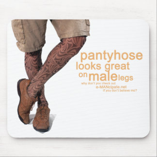 Pantyhose looks great on my male legs III. Mouse Pad