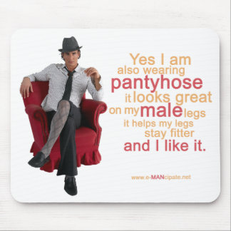 Pantyhose looks great on my male legs VII. Mouse Pad