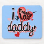 ¡Papá del amor del freakin I! Tapetes De Ratón
