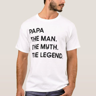Papa The Man. The Myth. The Legend. T-Shirt