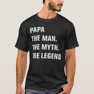 Papa The Man. The Myth. The Legend T-Shirt