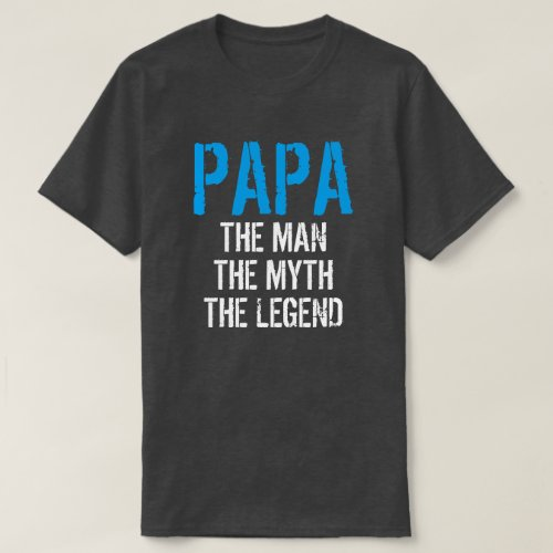 PAPA THE MAN THE MYTH THE LEGEND T_Shirt