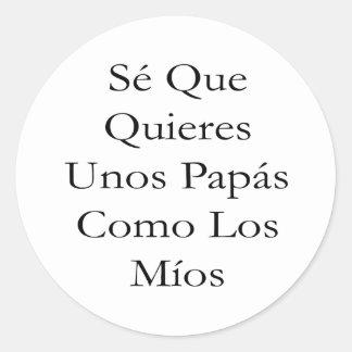 Papás Como Los Mios del SE Que Quieres Unos Pegatina Redonda