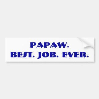 """Papaw. Best. Job. Ever."" Bumper Sticker Car Bumper Sticker"