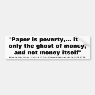 Paper is Poverty Quote from Thomas Jefferson Bumper Sticker