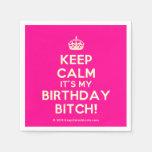 [Crown] keep calm it's my birthday bitch!  Paper Napkins