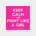 keep calm and fight like a girl  Paper Napkins