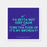 [Electric guitar] ya betta not keep calm just turn tha fuck up it's my birthday!  Paper Napkins