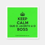 [Crown] keep calm que o jacinto é o boss  Paper Napkins