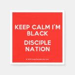 keep calm i'm black disciple nation  Paper Napkins