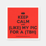 [Camera] keep calm and (like) my pic for a (tbh)  Paper Napkins