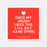 [Love heart] once my crush likes this ( i'll say game over)  Paper Napkins