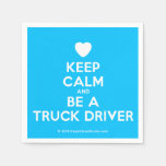 [Love heart] keep calm and be a truck driver  Paper Napkins