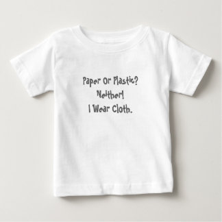 Paper Or Plastic?Neither!I Wear Cloth. Baby T-Shirt