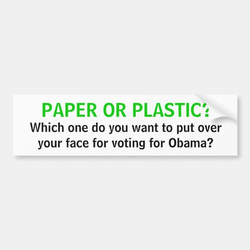 PAPER OR PLASTIC?, Which one do you want to put... Car Bumper Sticker