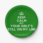 [Dancing crown] keep calm but your girlf's still on my line  Paper Plates 7 Inch Paper Plate