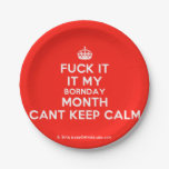 [Crown] fuck it it my bornday month cant keep calm  Paper Plates 7 Inch Paper Plate