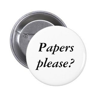 Papers please? 2 inch round button