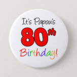 """Papou's 80th Birthday Party Greek Grandpa Button<br><div class=""""desc"""">It's Papou's 80th Birthday fun and colorful,  party button! Great for celebrating a Greek grandfather's 80th birthday milestone. A Greek grandpa will smile when he sees his guests wearing this festive button for his eightieth party!</div>"""