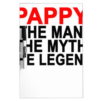 PAPPY THE MAN THE MYTH THE LEGEND.png Dry Erase Board