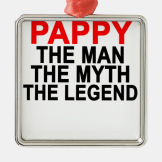 PAPPY THE MAN THE MYTH THE LEGEND.png Metal Ornament