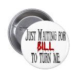 Para Bill que espera para darme vuelta Pin