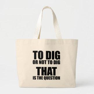 Para cavar o no cavar, ése es la pregunta bolsa tela grande