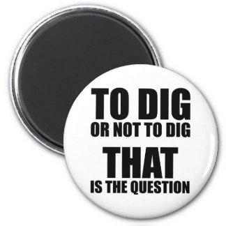 Para cavar o no cavar, ése es la pregunta imanes