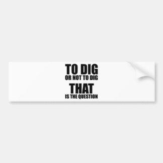 Para cavar o no cavar, ése es la pregunta pegatina para auto