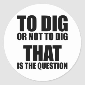 Para cavar o no cavar, ése es la pregunta pegatina redonda