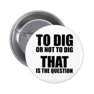 Para cavar o no cavar, ése es la pregunta pin redondo de 2 pulgadas