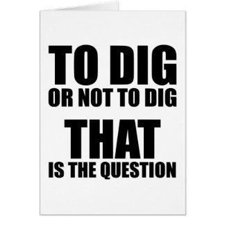 Para cavar o no cavar, ése es la pregunta tarjeta de felicitación