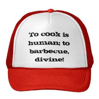 Para cocinar es humano; ¡para asar a la parilla, gorras