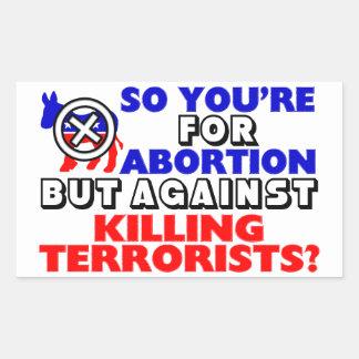 ¿Para el aborto pero contra matar a terroristas? Pegatina Rectangular
