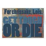 Para el chrissake, Lois.  Consiga duro o muera Felicitacion