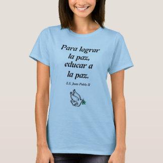 Para lograr la paz, educar a la paz. T-Shirt