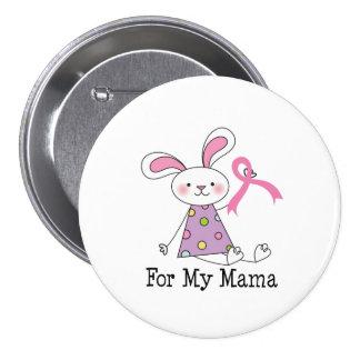 Para mi conciencia del cáncer de la mamá pecho pin redondo de 3 pulgadas