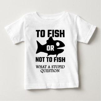 Para pescar o no pescar una qué pregunta estúpida playera de bebé