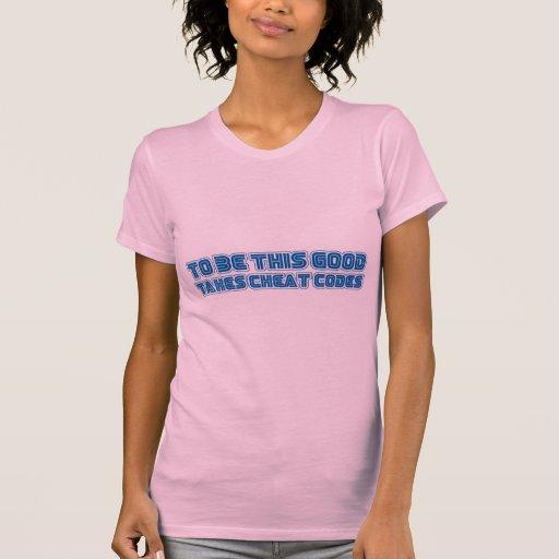 Para ser este bueno toma los códigos del tramposo  camiseta