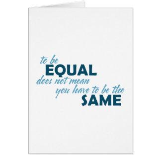 Para ser igual no significa que usted tiene que se tarjeta de felicitación