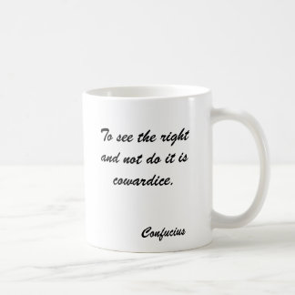 Para ver la derecha y no hacerla es cobardía., C… Taza Clásica