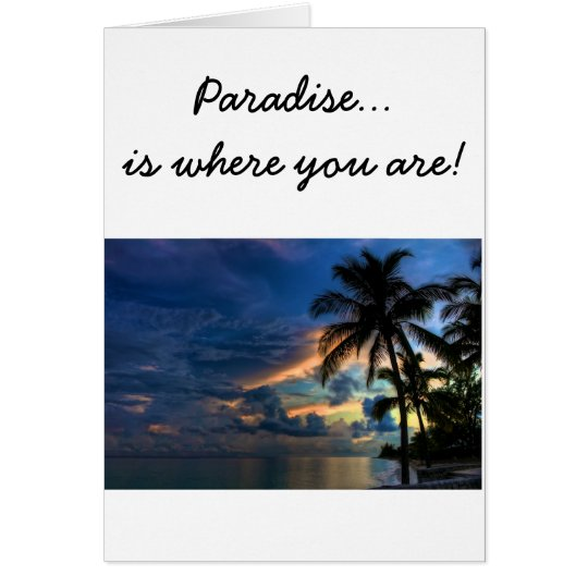 Paradise... is where you are! card